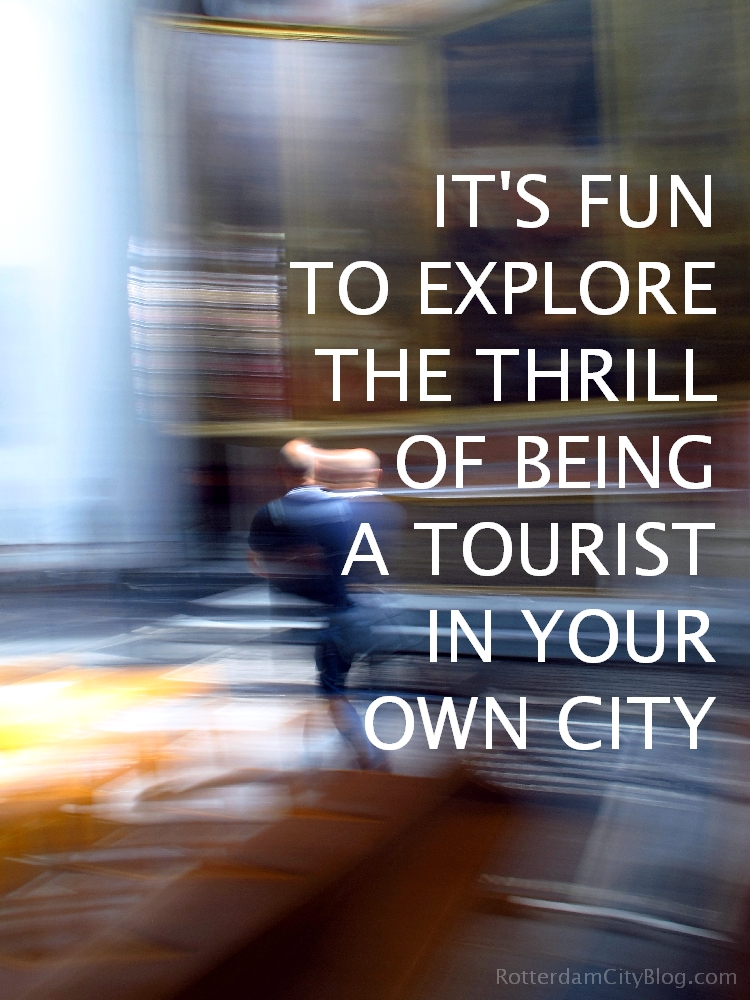 Rotterdam City Quote about being a tourist in your own city